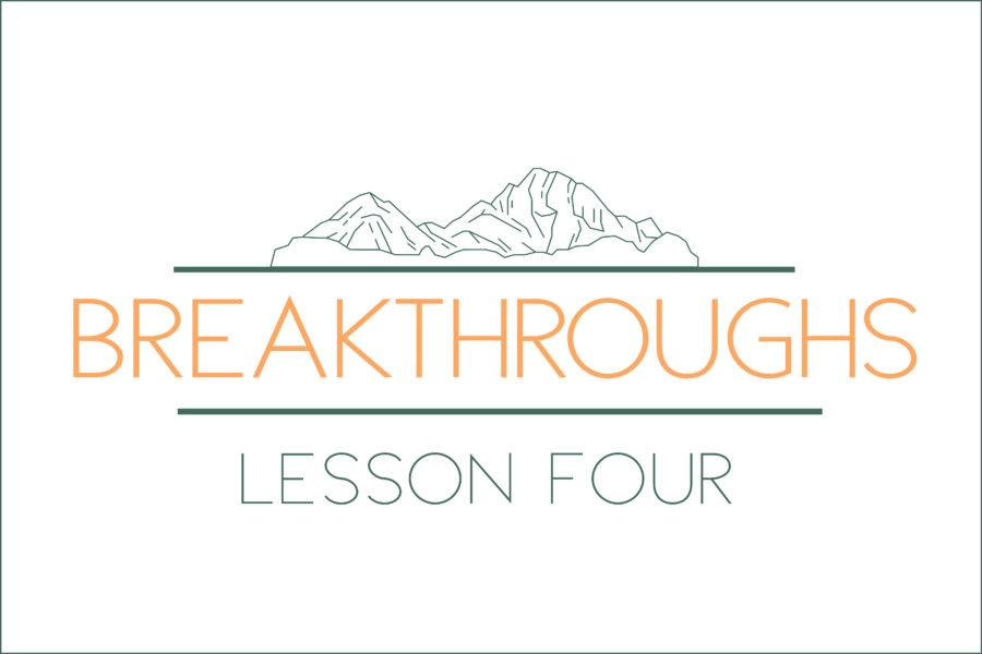 Breakthroughs: Lesson Four