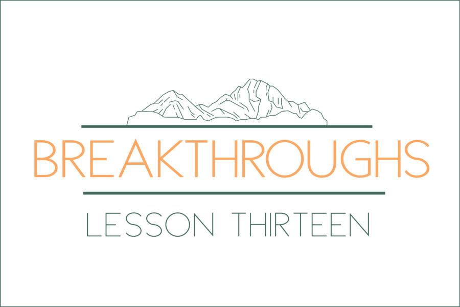 Breakthroughs: Lesson Thirteen